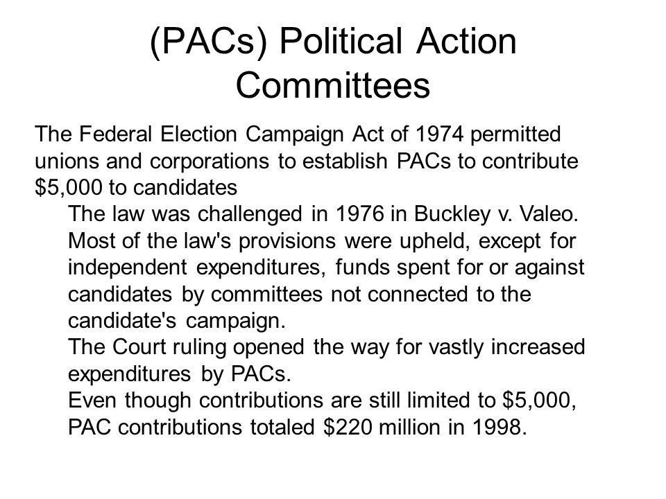 (PACs) Political Action Committees The Federal Election Campaign Act of 1974 permitted unions and corporations to establish PACs to contribute $5,000