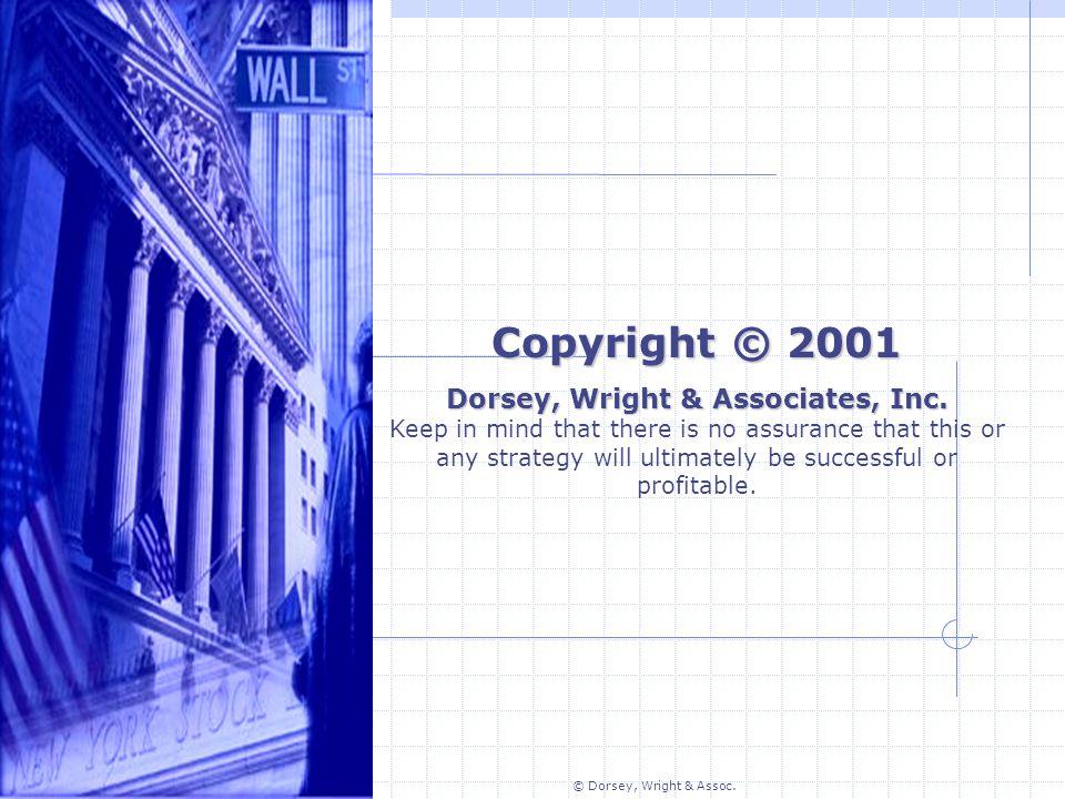© Dorsey, Wright & Assoc. Copyright © 2001 Dorsey, Wright & Associates, Inc.