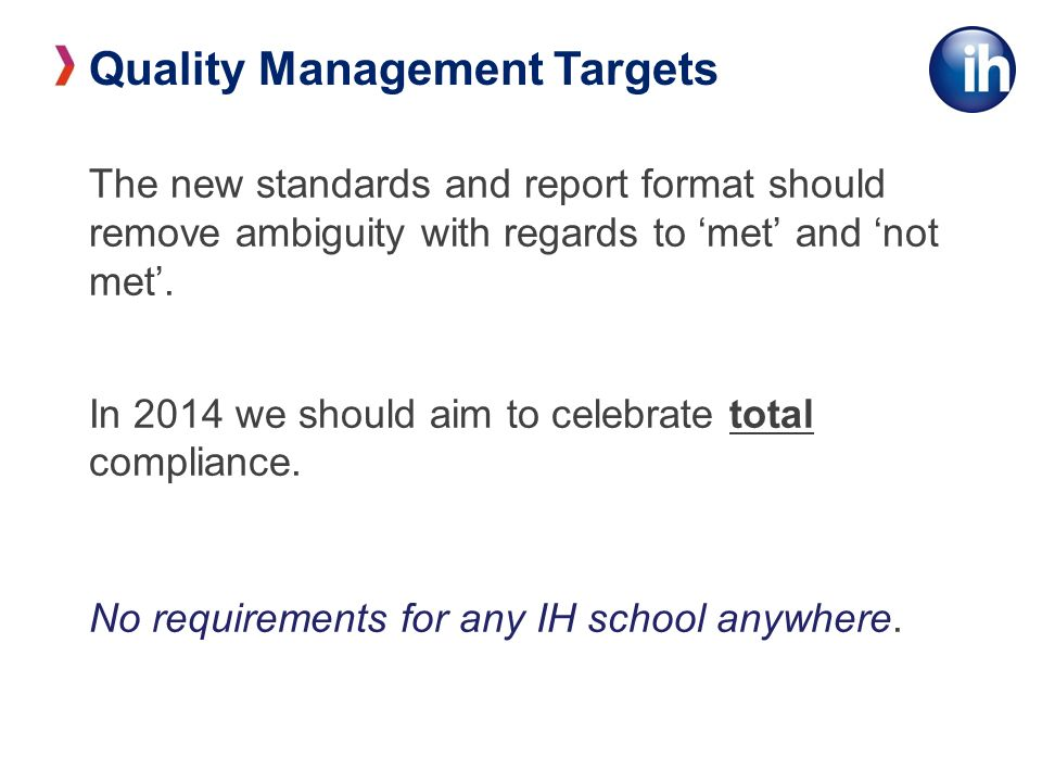 Quality Management Targets The new standards and report format should remove ambiguity with regards to met and not met.