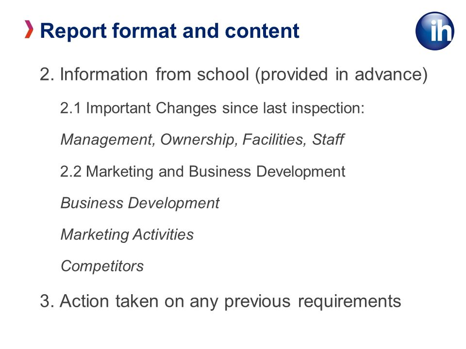 Report format and content 2. Information from school (provided in advance) 2.1 Important Changes since last inspection: Management, Ownership, Facilit