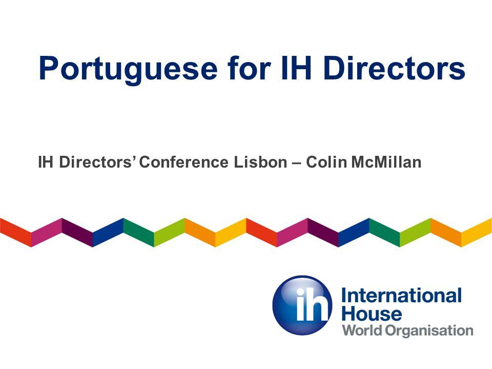 Portuguese for IH Directors IH Directors Conference Lisbon – Colin McMillan