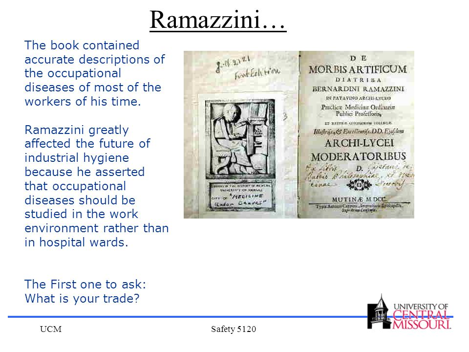 UCMSafety 5120 The book contained accurate descriptions of the occupational diseases of most of the workers of his time. Ramazzini greatly affected th