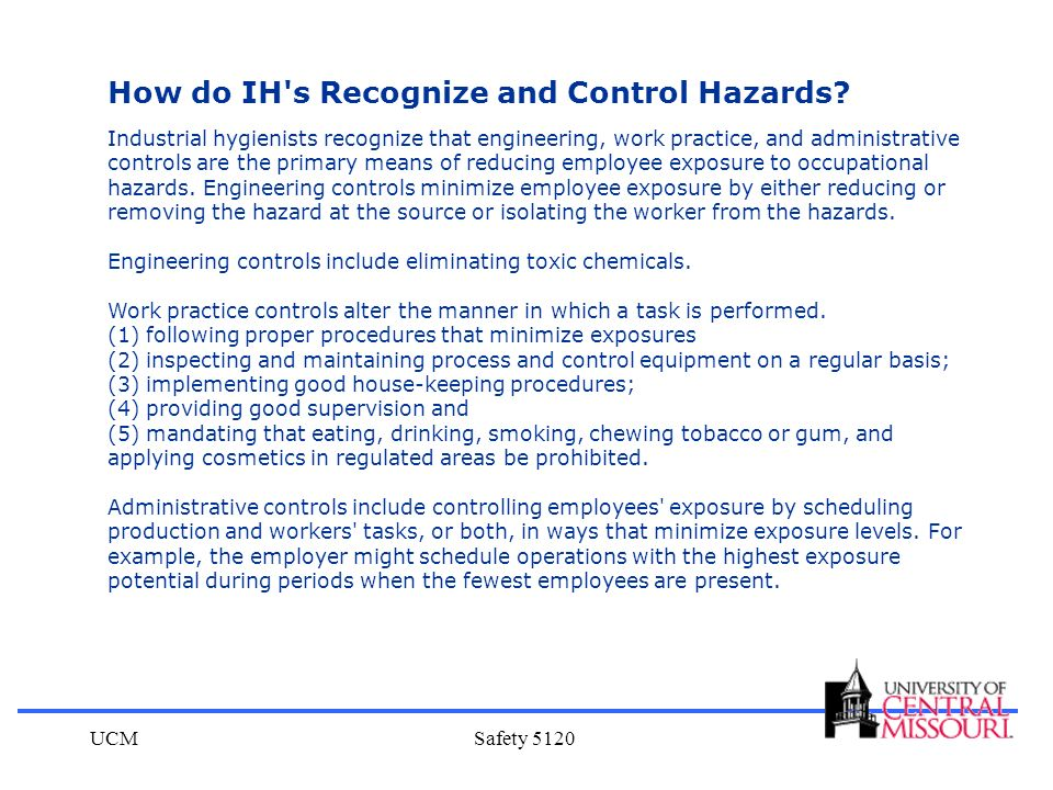 UCMSafety 5120 How do IH's Recognize and Control Hazards? Industrial hygienists recognize that engineering, work practice, and administrative controls