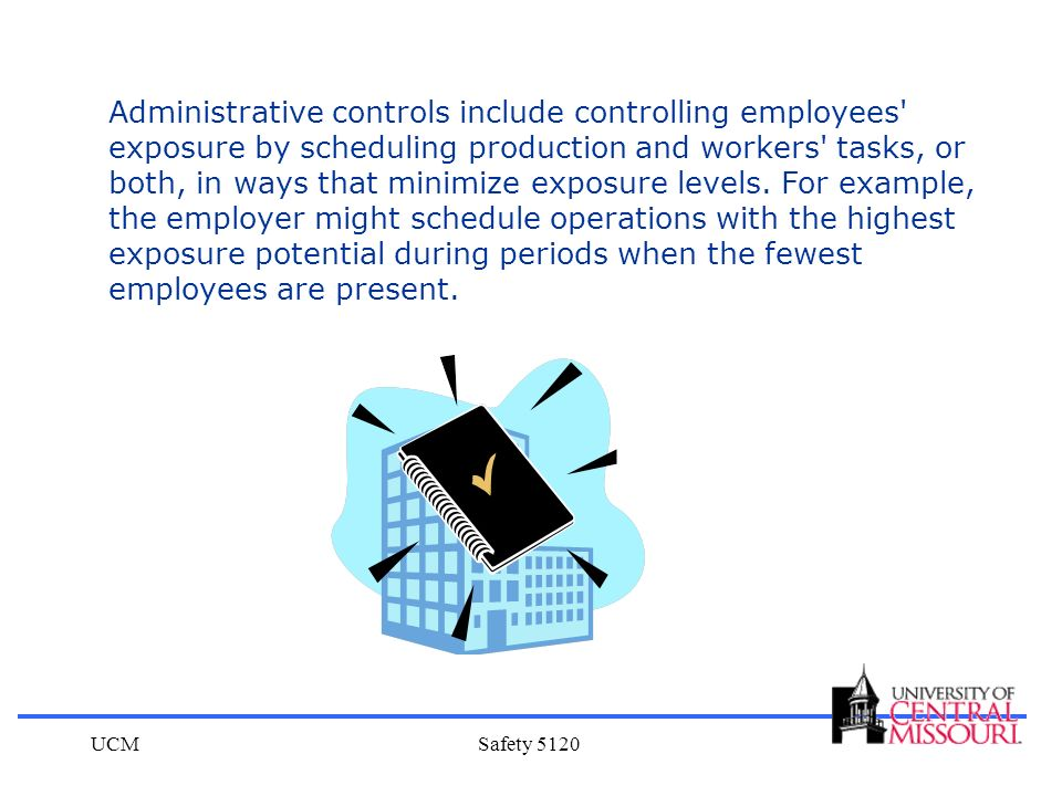 UCMSafety 5120 Administrative controls include controlling employees' exposure by scheduling production and workers' tasks, or both, in ways that mini