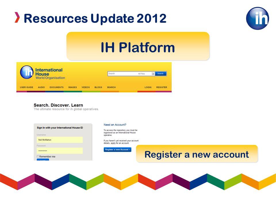 Resources Update 2012 IH Platform Register a new account
