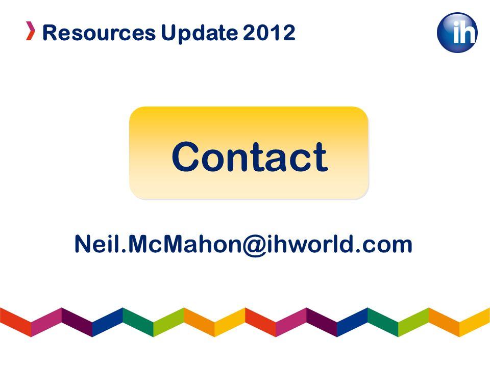Resources Update 2012 Contact Neil.McMahon@ihworld.com