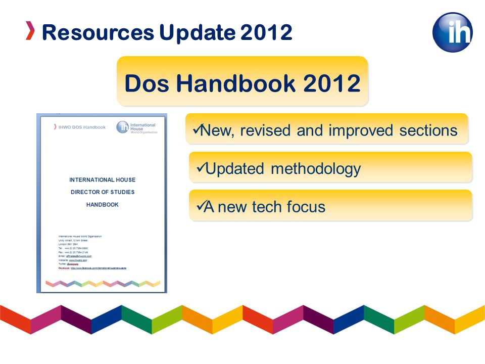 Resources Update 2012 Dos Handbook 2012 New, revised and improved sections Updated methodology A new tech focus