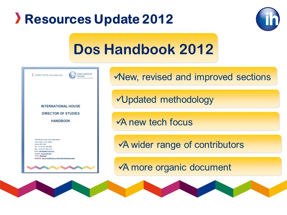 Resources Update 2012 Dos Handbook 2012 New, revised and improved sections Updated methodology A new tech focus A wider range of contributors A more o