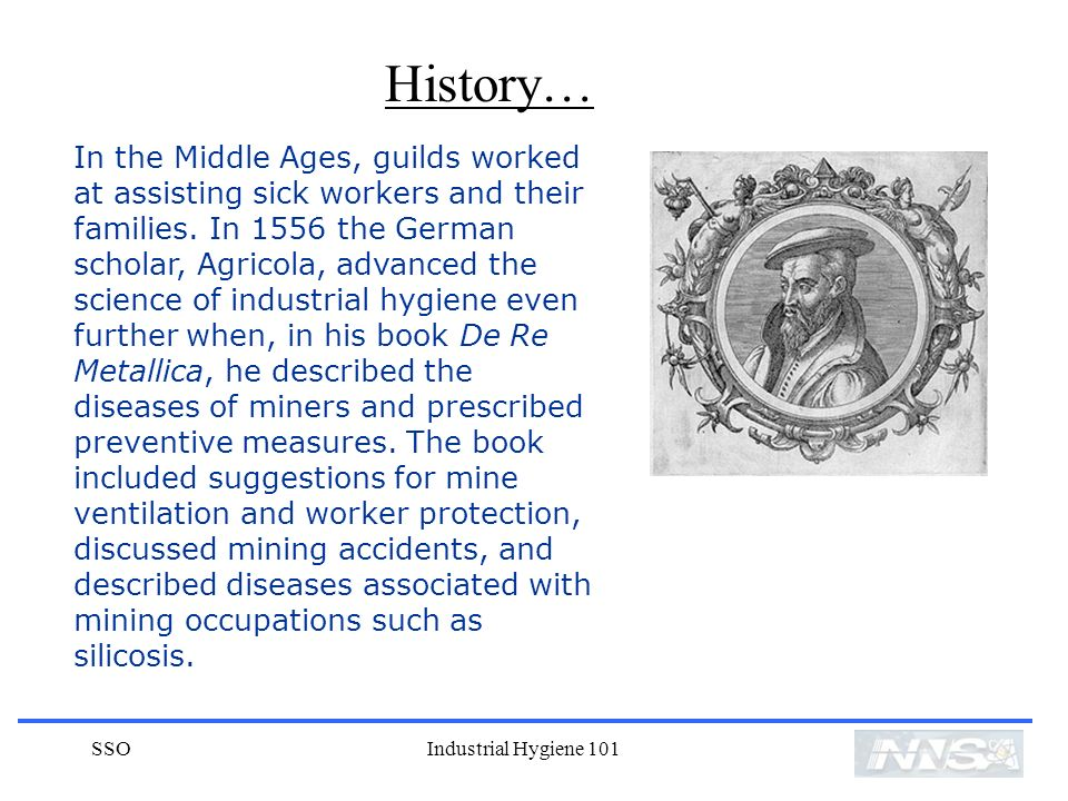 SSOIndustrial Hygiene 101 In the Middle Ages, guilds worked at assisting sick workers and their families.