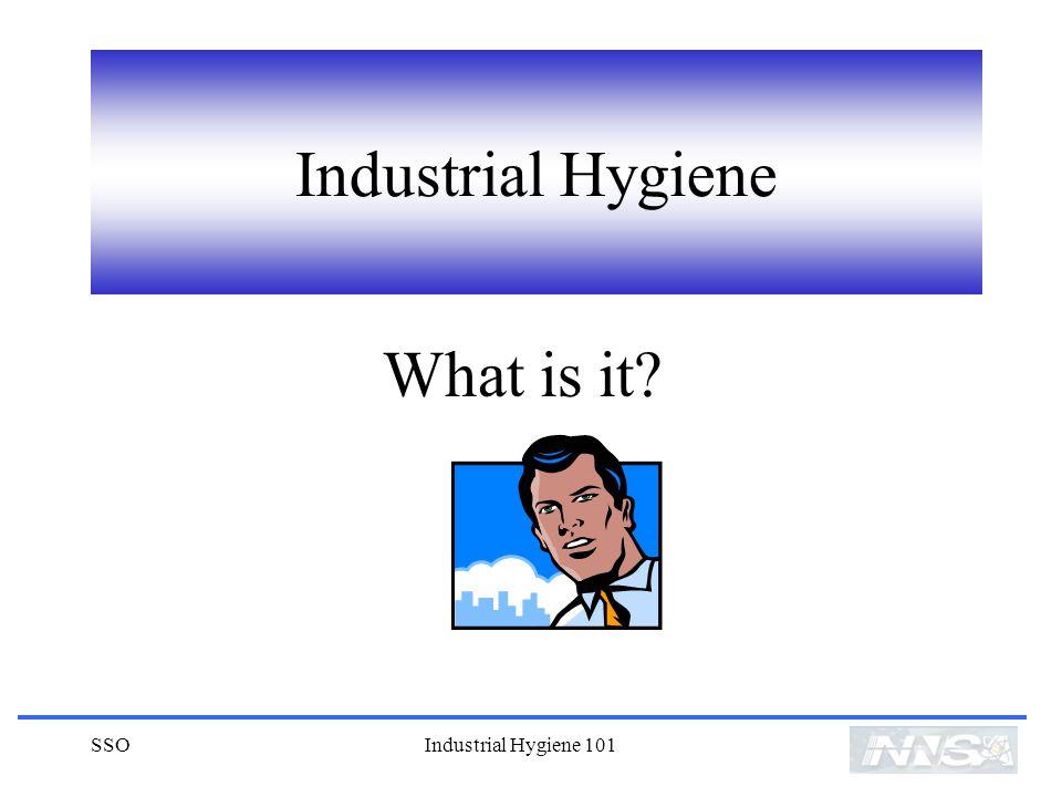 SSOIndustrial Hygiene 101 Industrial Hygiene What is it?