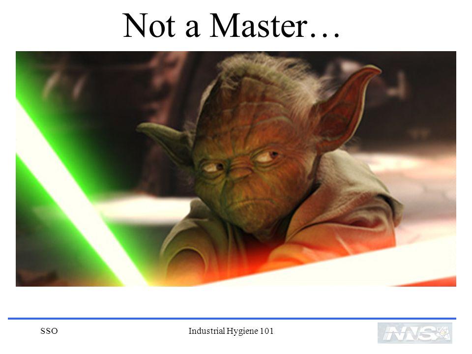 SSOIndustrial Hygiene 101 Not a Master…