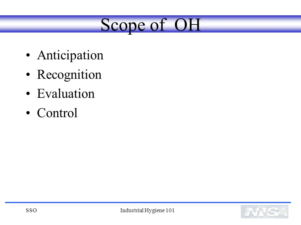 SSOIndustrial Hygiene 101 Scope of OH Anticipation Recognition Evaluation Control
