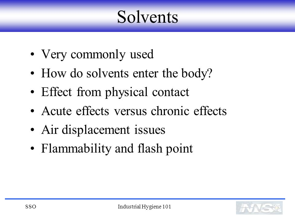 SSOIndustrial Hygiene 101 Solvents Very commonly used How do solvents enter the body.