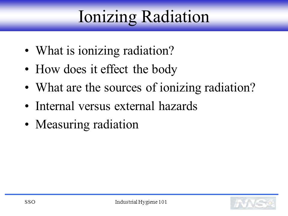 SSOIndustrial Hygiene 101 Ionizing Radiation What is ionizing radiation.