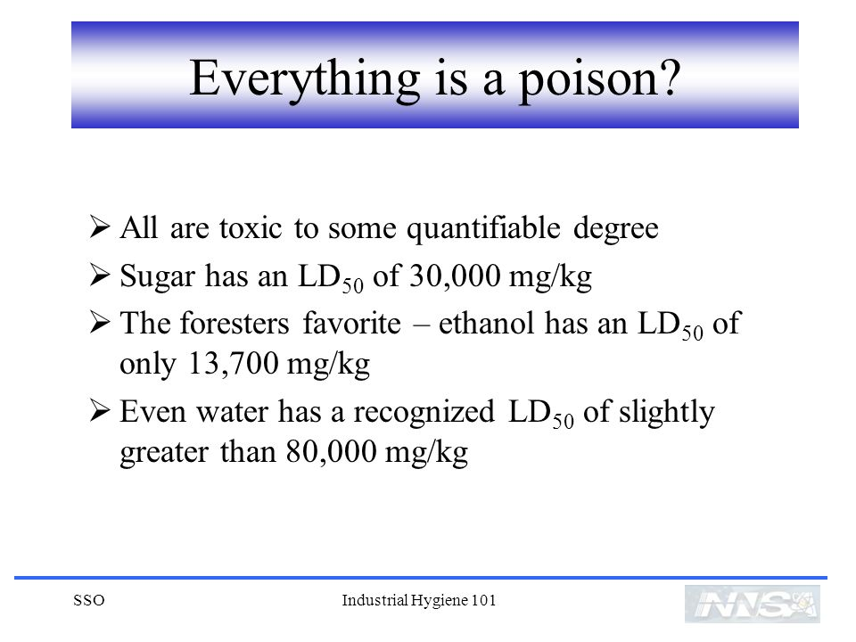 SSOIndustrial Hygiene 101 Everything is a poison.