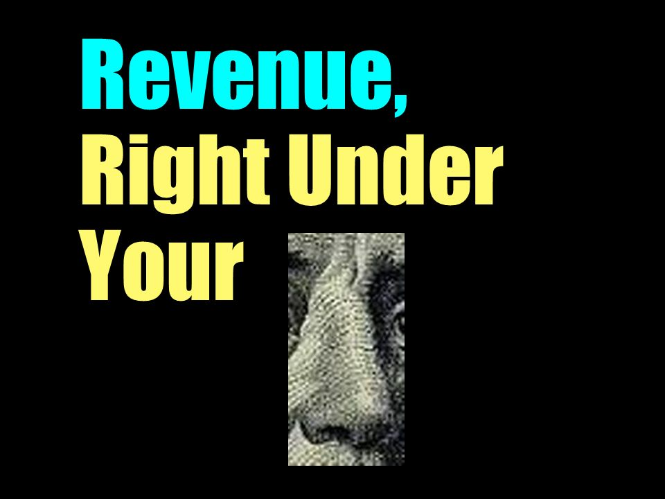Revenue, Right Under Your