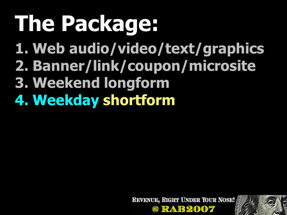 The Package: 1. Web audio/video/text/graphics 2. Banner/link/coupon/microsite 3.