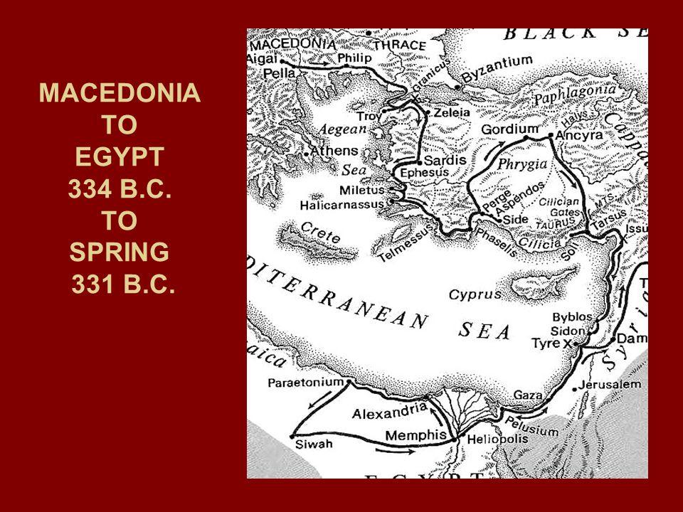 MACEDONIA TO EGYPT 334 B.C. TO SPRING 331 B.C.