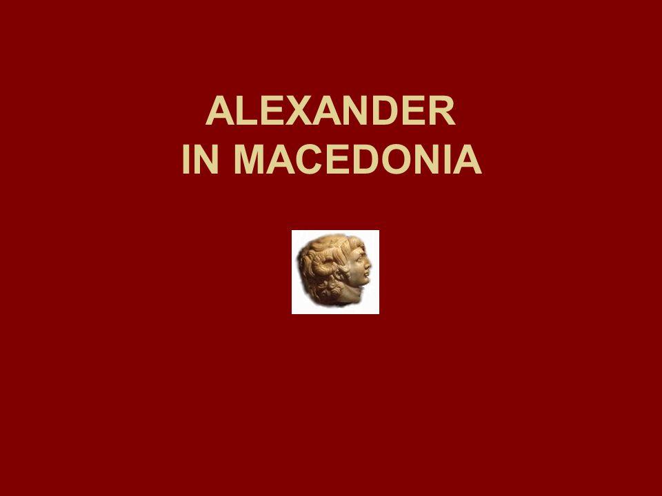ALEXANDER IN MACEDONIA