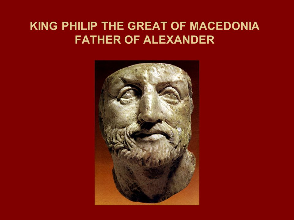 KING PHILIP THE GREAT OF MACEDONIA FATHER OF ALEXANDER