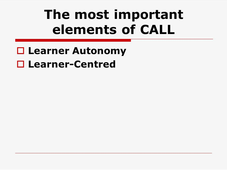The most important elements of CALL Learner Autonomy Learner-Centred