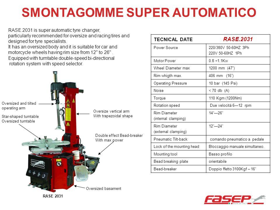 TECNICAL DATE RASE.2031 Power Source220/380V 50-60HZ 3Ph 220V 50-60HZ 1Ph Motor Power0.8 ÷1.1Kw Wheel Diameter max1200 mm (47) Rim whigth max.406 mm (