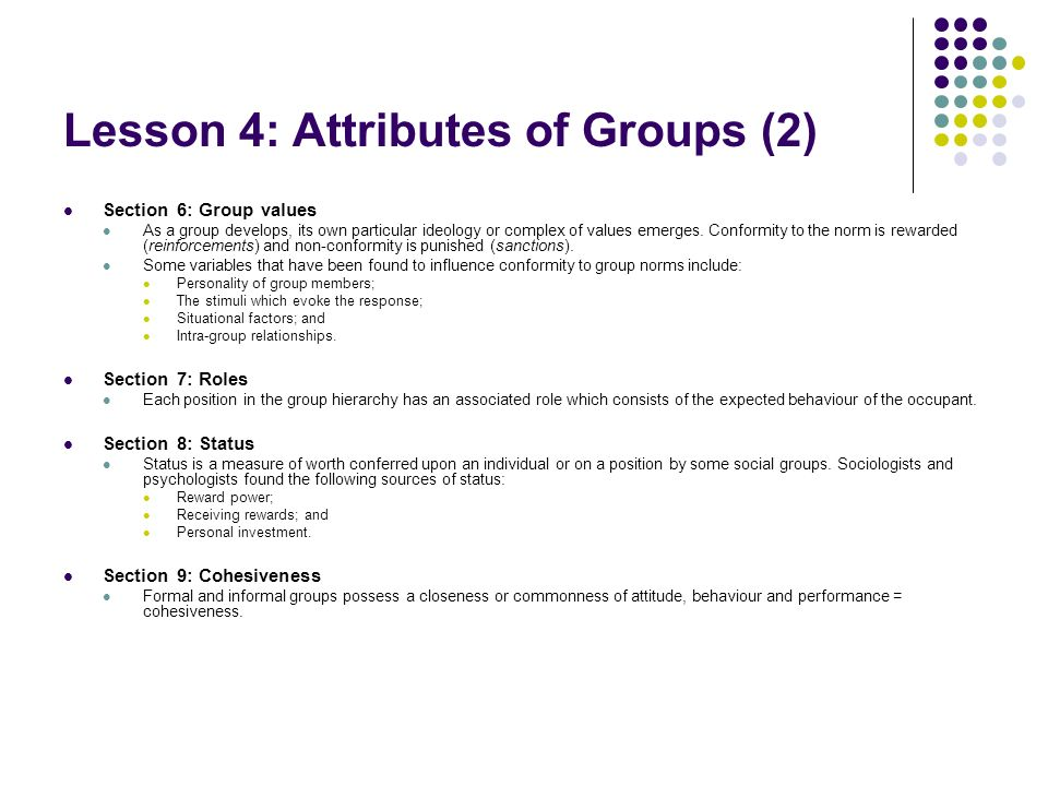 Lesson 4: Attributes of Groups (2) Section 6: Group values As a group develops, its own particular ideology or complex of values emerges.