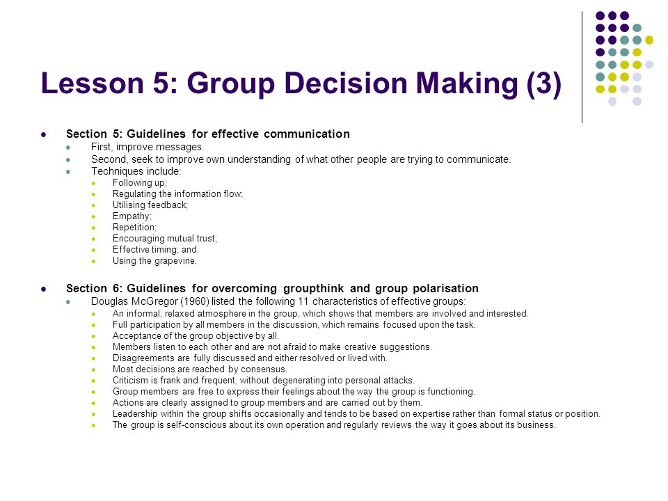 Lesson 5: Group Decision Making (3) Section 5: Guidelines for effective communication First, improve messages. Second, seek to improve own understandi