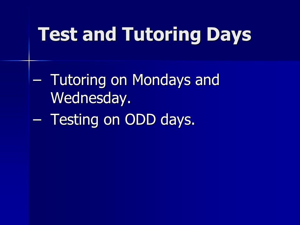 Test and Tutoring Days –Tutoring on Mondays and Wednesday. –Testing on ODD days.