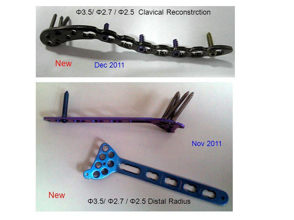 New Φ3.5/ Φ2.7 / Φ2.5 Distal Radius Φ3.5/ Φ2.7 / Φ2.5 Clavical Reconstrction Nov 2011 Dec 2011