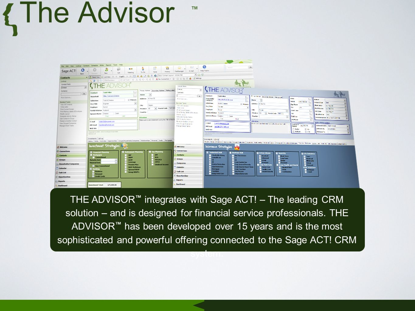 The Advisor THE ADVISOR integrates with Sage ACT.