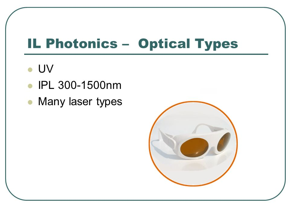 IL Photonics – Optical Types UV IPL 300-1500nm Many laser types