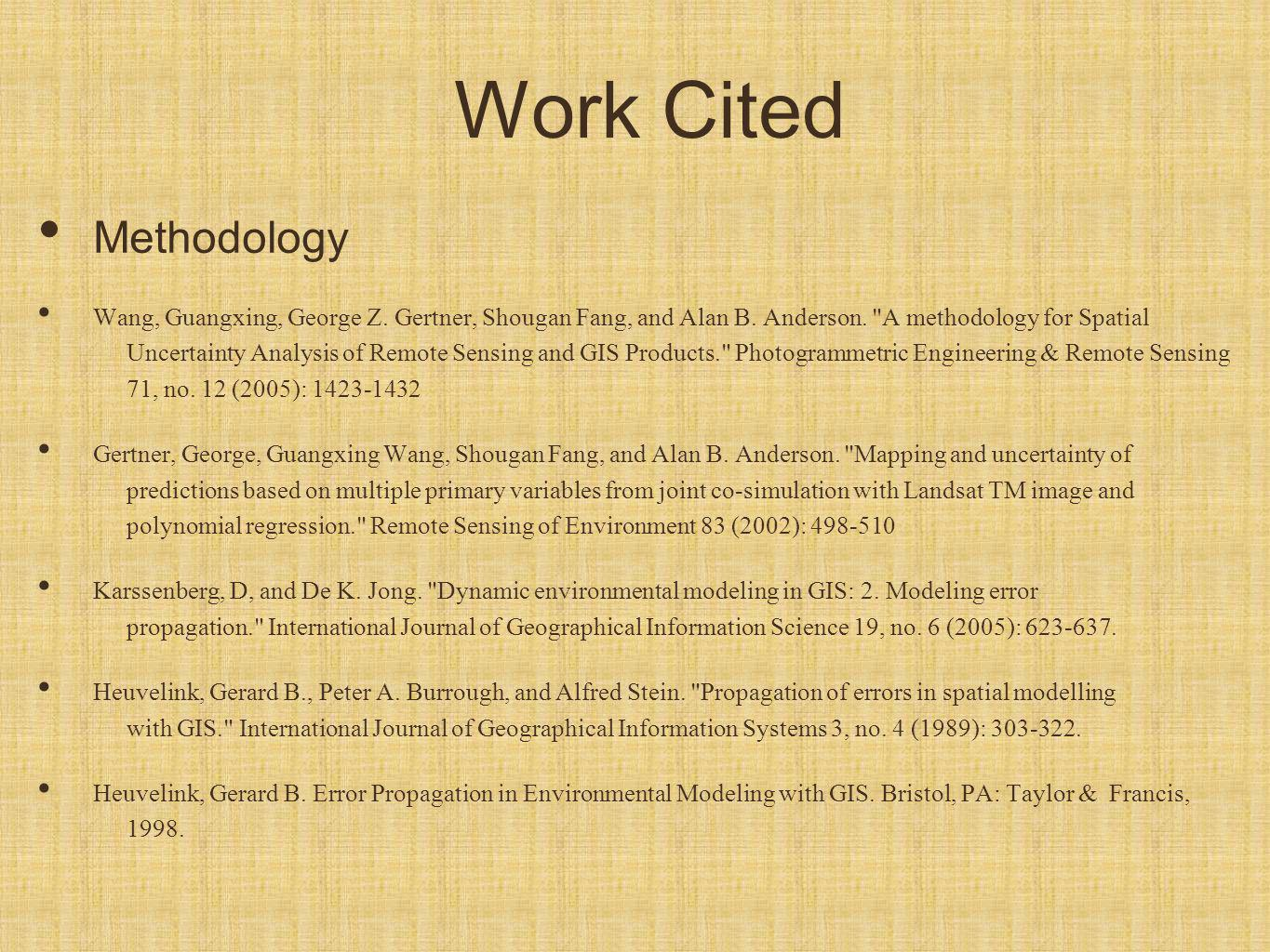 Work Cited Methodology Wang, Guangxing, George Z. Gertner, Shougan Fang, and Alan B.