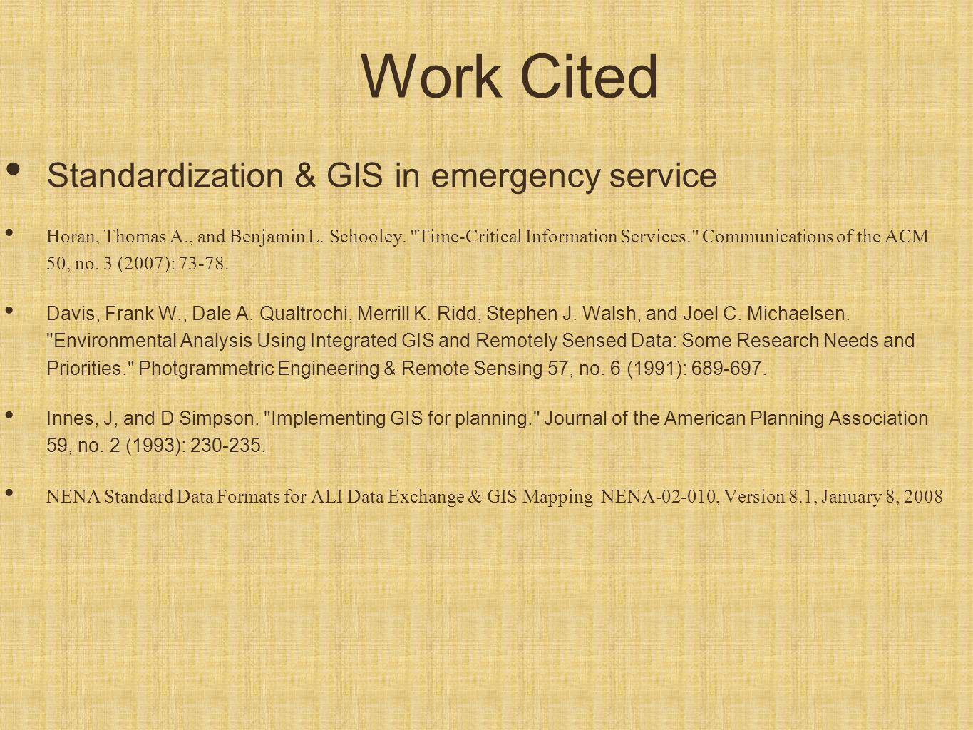 Work Cited Standardization & GIS in emergency service Horan, Thomas A., and Benjamin L. Schooley.
