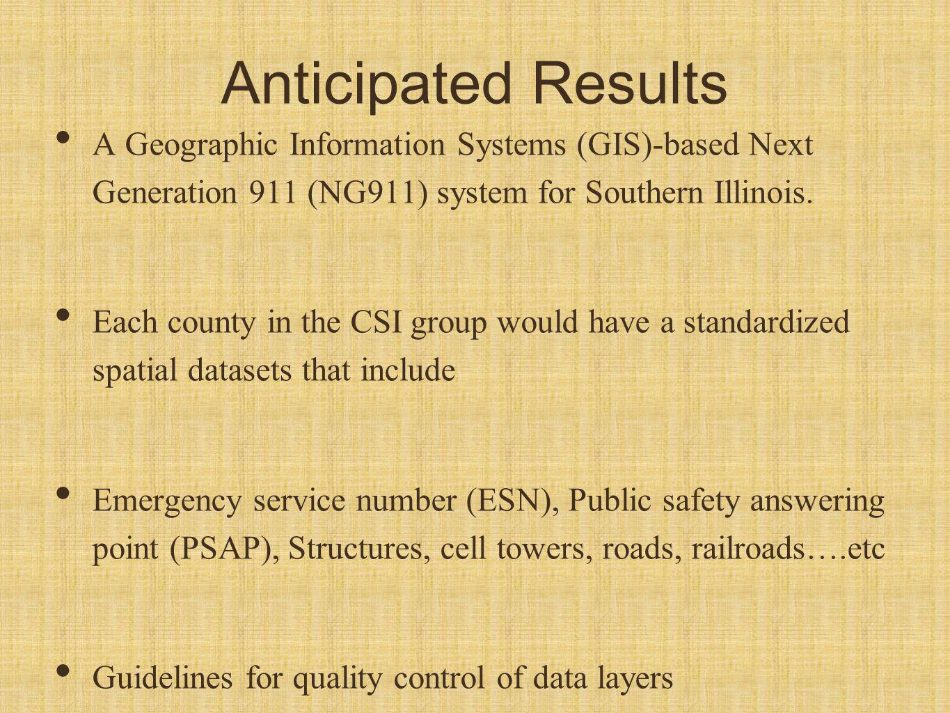 Anticipated Results A Geographic Information Systems (GIS)-based Next Generation 911 (NG911) system for Southern Illinois. Each county in the CSI grou