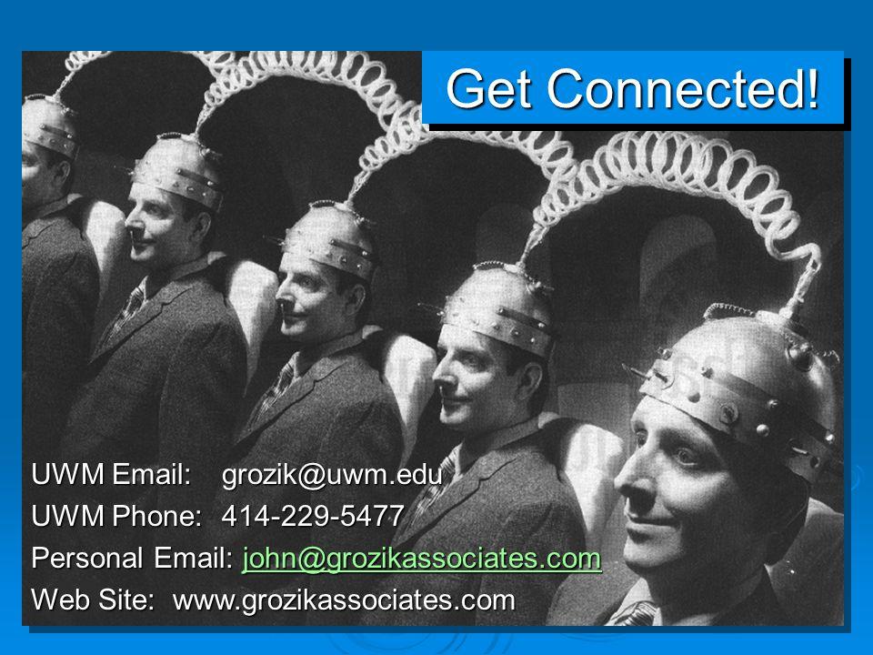 UWM Email: grozik@uwm.edu UWM Phone: 414-229-5477 Personal Email: john@grozikassociates.com john@grozikassociates.com Web Site: www.grozikassociates.com Get Connected!