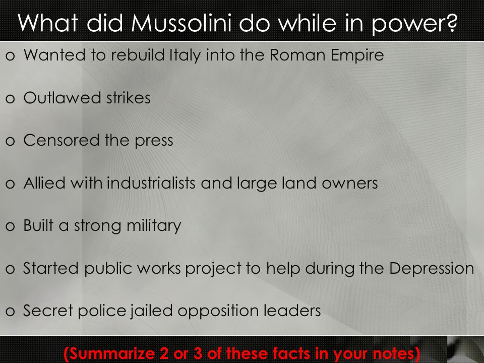 What did Mussolini do while in power? oWanted to rebuild Italy into the Roman Empire oOutlawed strikes oCensored the press oAllied with industrialists