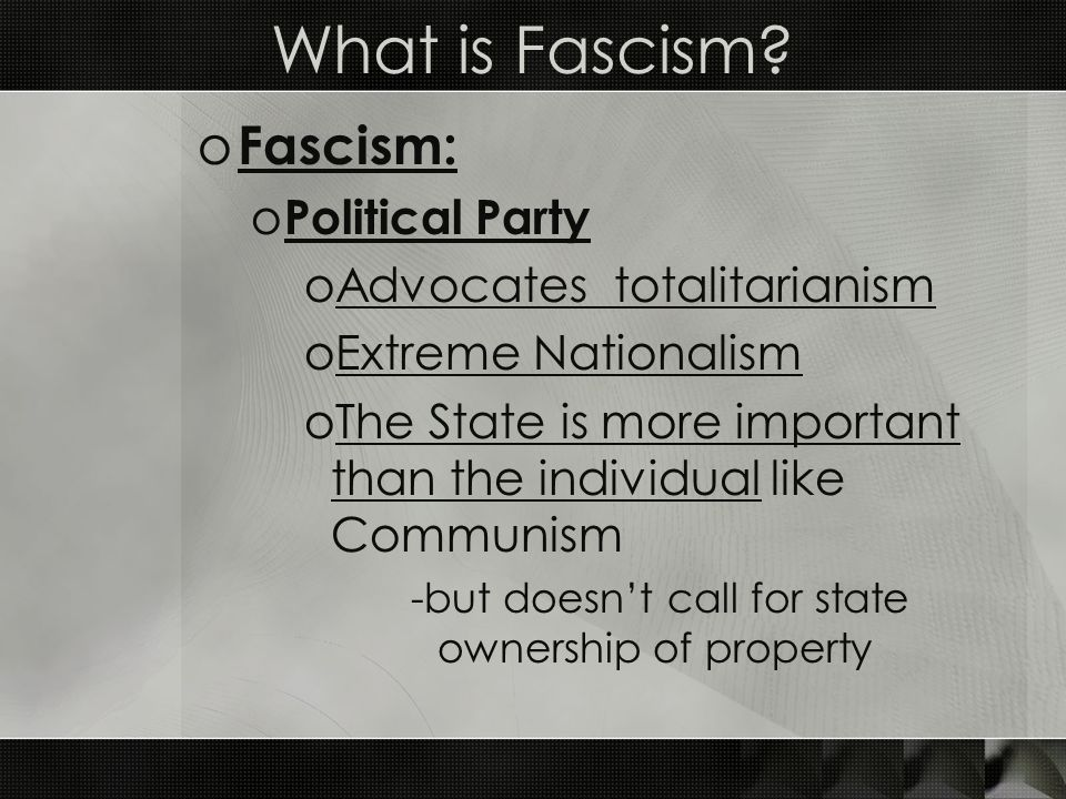 What is Fascism? o Fascism: o Political Party oAdvocates totalitarianism oExtreme Nationalism oThe State is more important than the individual like Co