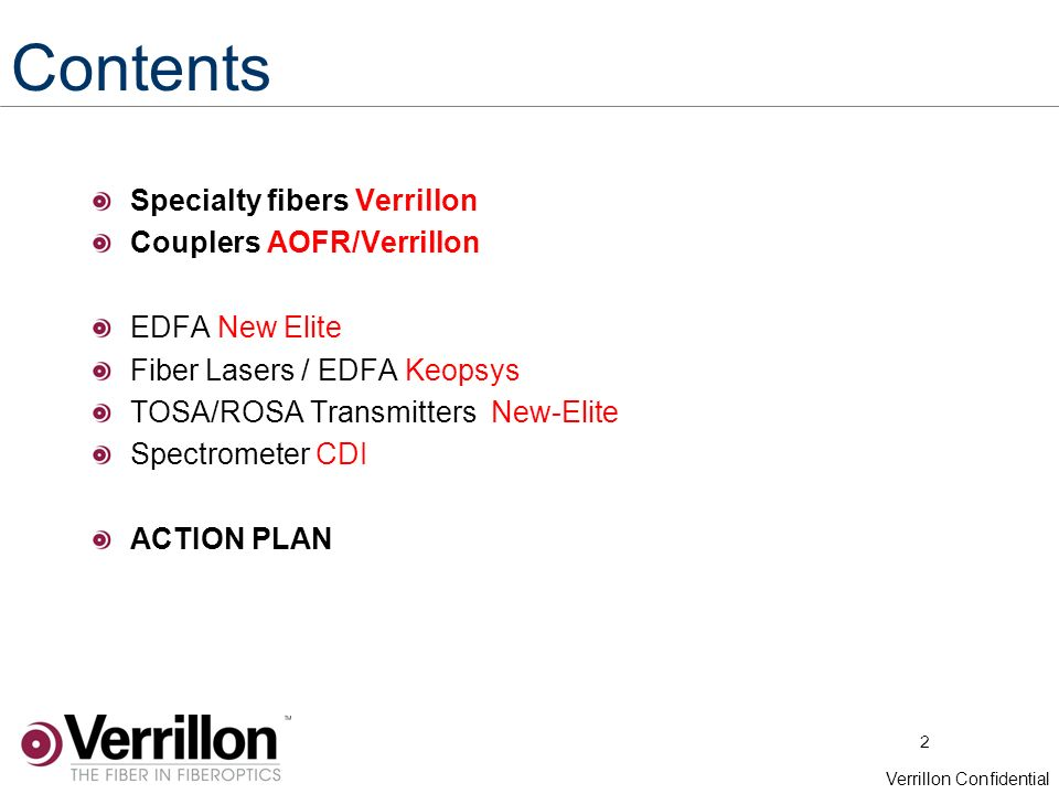 2 Verrillon Confidential Contents Specialty fibers Verrillon Couplers AOFR/Verrillon EDFA New Elite Fiber Lasers / EDFA Keopsys TOSA/ROSA Transmitters New-Elite Spectrometer CDI ACTION PLAN