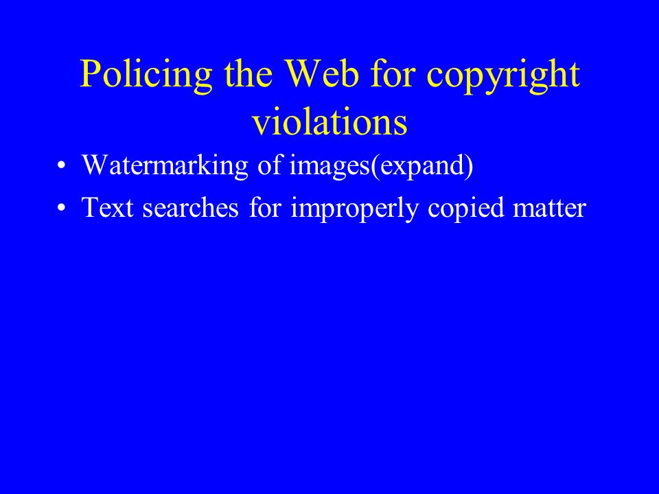Policing the Web for copyright violations Watermarking of images(expand) Text searches for improperly copied matter