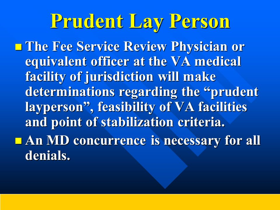 Prudent Lay Person The Fee Service Review Physician or equivalent officer at the VA medical facility of jurisdiction will make determinations regardin
