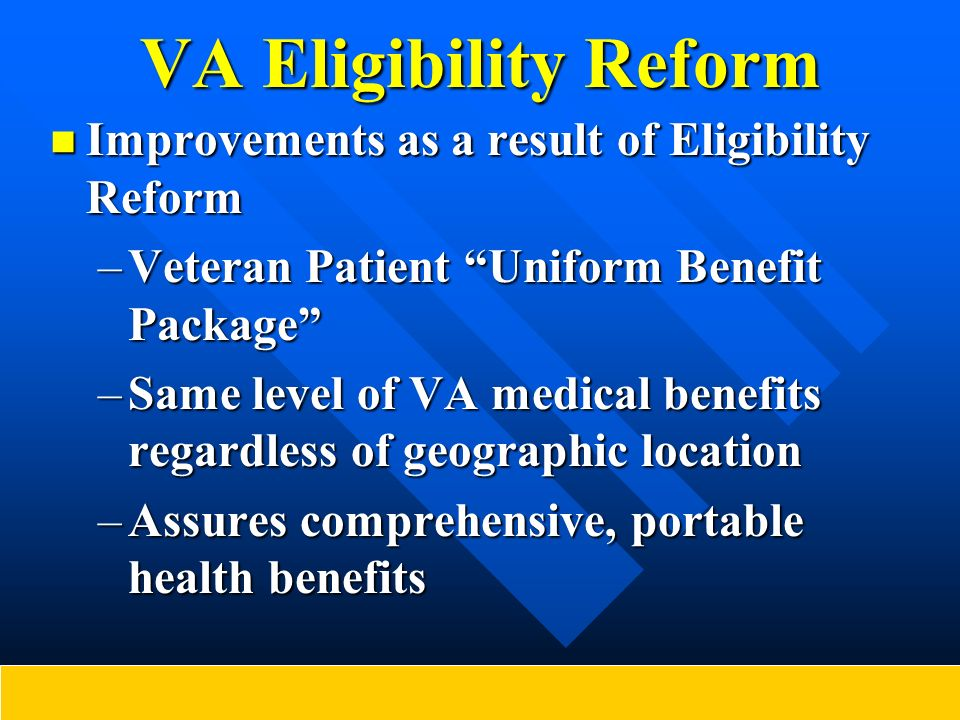 VA Eligibility Reform Improvements as a result of Eligibility Reform Improvements as a result of Eligibility Reform –Veteran Patient Uniform Benefit P
