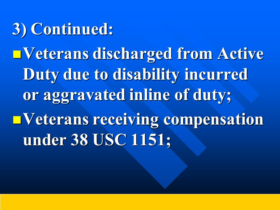 3) Continued: Veterans discharged from Active Duty due to disability incurred or aggravated inline of duty; Veterans discharged from Active Duty due t