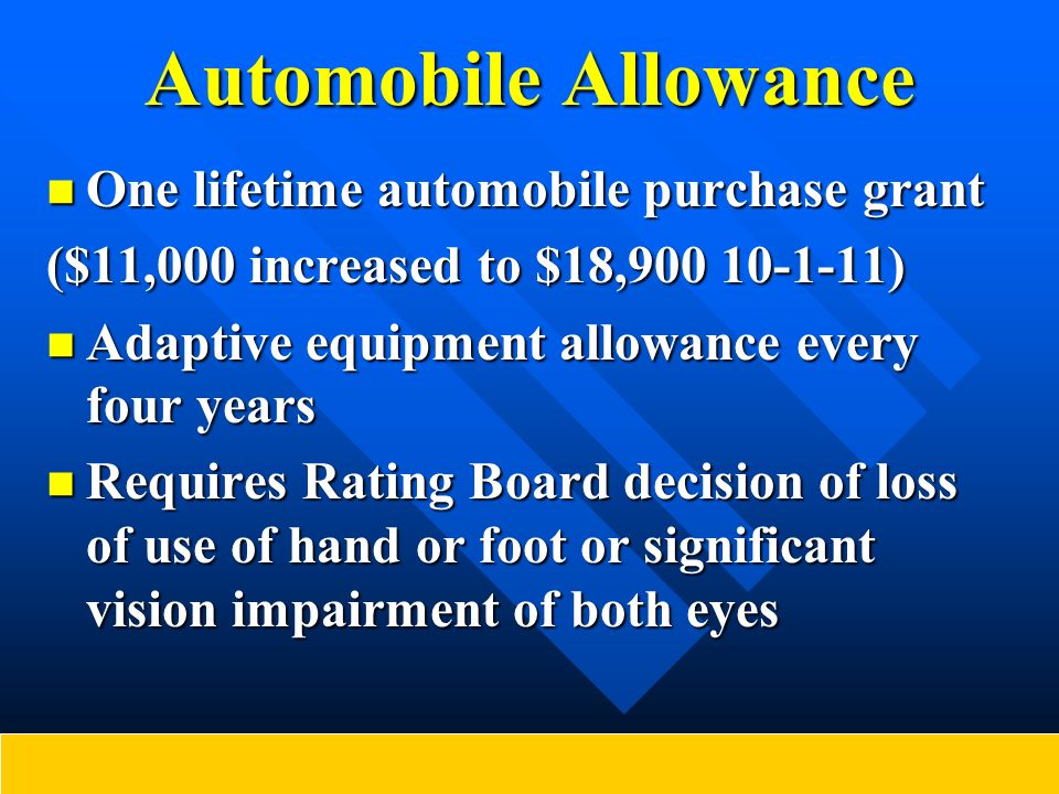 Automobile Allowance One lifetime automobile purchase grant One lifetime automobile purchase grant ($11,000 increased to $18,900 10-1-11) Adaptive equ
