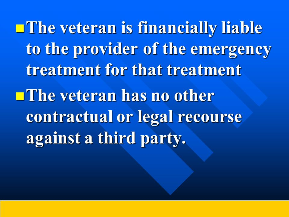 The veteran is financially liable to the provider of the emergency treatment for that treatment The veteran is financially liable to the provider of t