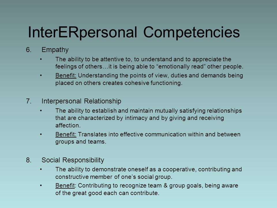 InterERpersonal Competencies 6.Empathy The ability to be attentive to, to understand and to appreciate the feelings of others…it is being able to emot