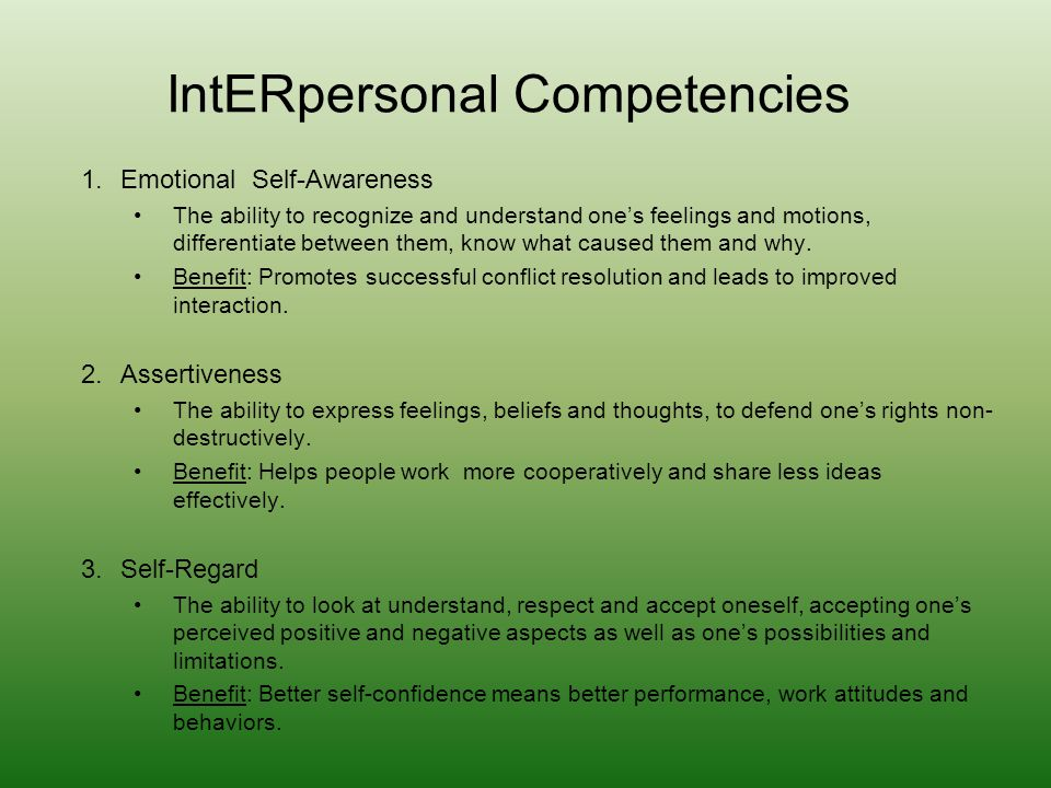 IntERpersonal Competencies 1.Emotional Self-Awareness The ability to recognize and understand ones feelings and motions, differentiate between them, k