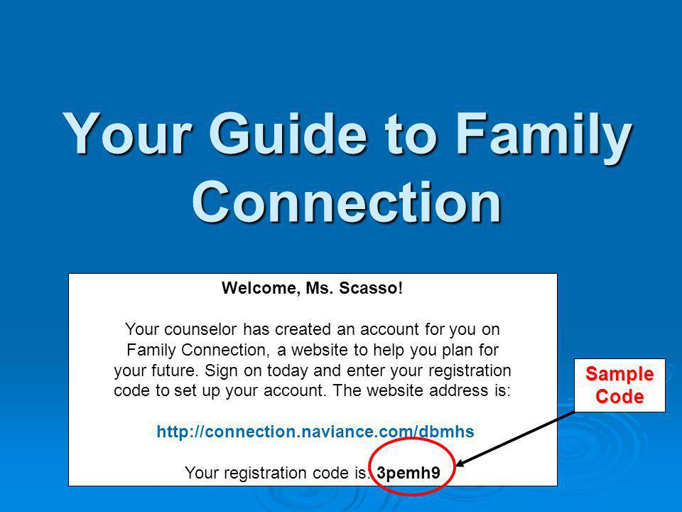 Your Guide to Family Connection Welcome, Ms. Scasso! Your counselor has created an account for you on Family Connection, a website to help you plan fo