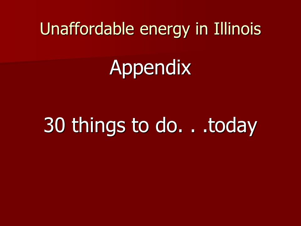 Unaffordable energy in Illinois Appendix 30 things to do...today