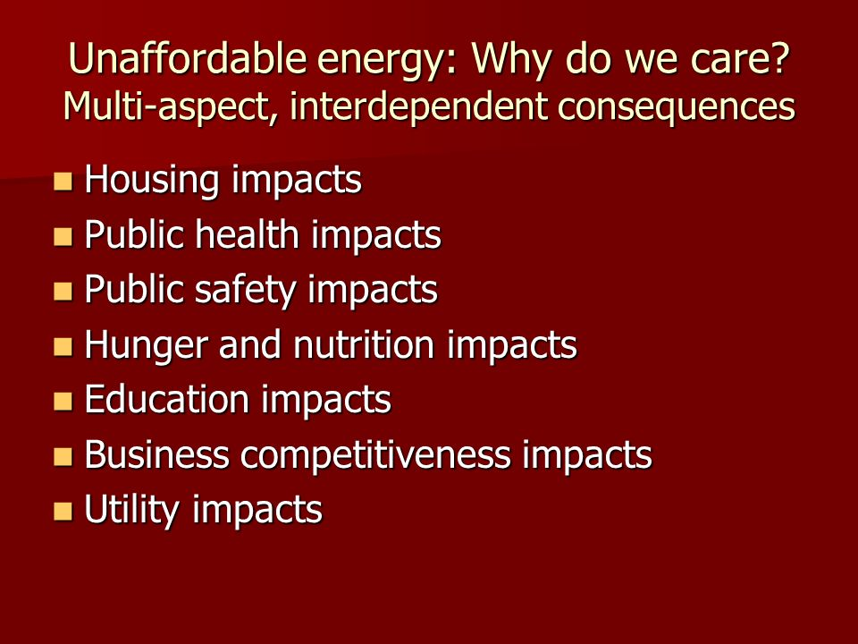 Unaffordable energy: Why do we care? Multi-aspect, interdependent consequences Housing impacts Housing impacts Public health impacts Public health imp
